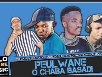 Mr Six21 DJ Dance & Madenza Lash Peulwane O Chaba Basadi Ft. Peulwane & 9406 Marven Mp3 Download