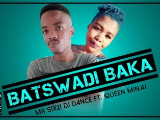 Mr Six21 DJ Dance Batswadi Baka ft. Queen Minaj Mp3 Download Fakaza