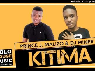 Prince J.Malizo & DJ Miner Kitima Mp3 Download fakaza