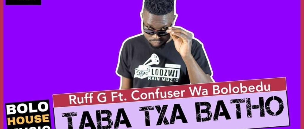 Ruff G Taba Txa Batho Ft. Confuser Wa Bolobedu Mp3 Download