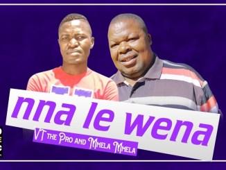 VT the Pro & Mmela Mmela Nna le Wena Mp3 Download Fakaza