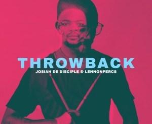 Josiah de Disciple & LennonPercs ThrowBack Album Fakaza Music Download