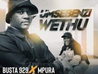 Busta 929 & Mpura Umsebenzi Wethu Ft. Zuma, Mr JazziQ, Lady Du & Reece Madlisa Mp3 Fakaza Music Download
