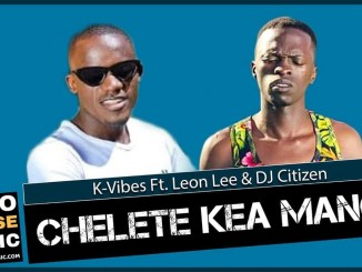 K-Vibes Chelete Kea Mang Ft. Leon Lee & DJ Citizen Mp3 Fakaza Music Download