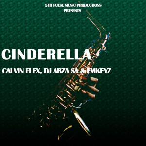 Calvin Flex, Dj Abza SA & Emkeyz Cinderella (Original Mix) Mp3 Fakaza Music Download