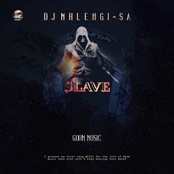 DJ Mhlengi SA Slave Mp3 Fakaza Music Download