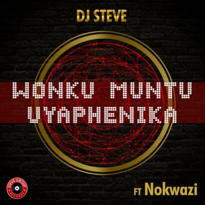 DJ Steve Wonku Muntu Uyaphenika Mp3 Fakaza Music Download