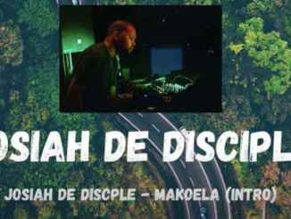 Josiah De Disciple Makoela (Intro) Mp3 Fakaza Music Download