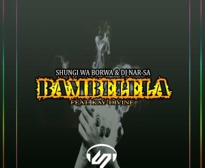 Shungi Wa Borwa & Dj Nar-SA Bambelela Mp3 Fakaza Music Download