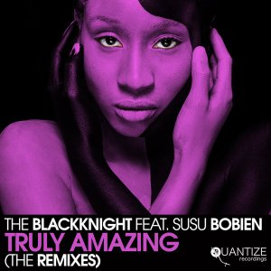 The BlackKnight, SuSu Bobien Truly Amazing (The Remixes) Mp3 Fakaza Music Download