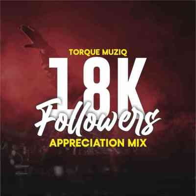 TorQue MuziQ 18K Appreciation Mix Mp3 Fakaza Music Download