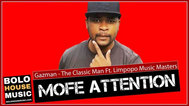 Gazman The Classic Man Mofe Attention Ft Limpopo Music Masters Mp3 Download