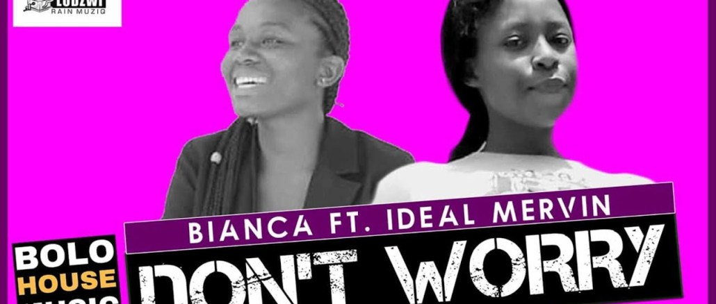 Bianca Don't Worry Ft Ideal Mervin Mp3 Fakaza Music Download