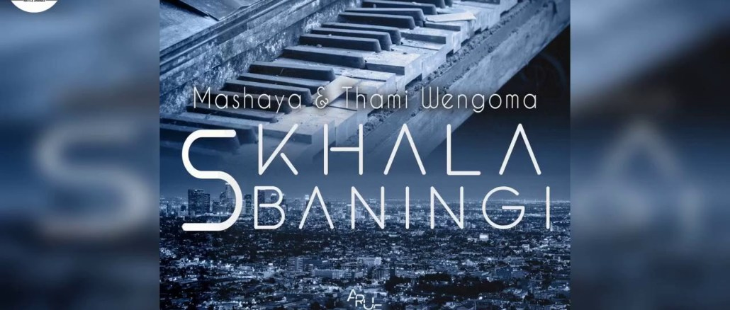 Mashaya & Thami Wengoma Sikhala sibaningi Mp3 Fakaza Music Download