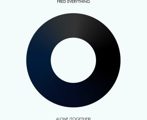 Download Fred Everything Alone Together Ep Zip Fakaza