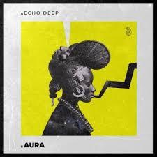 Echo Deep Aura (Original Mix) Mp3 Fakaza Music Download