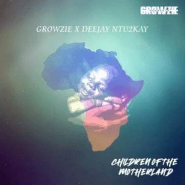 Growzie Children of The Motherland Mp3 Fakaza Music Download