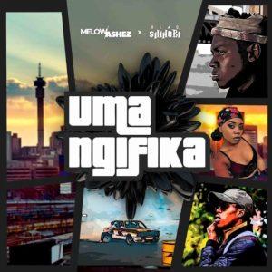 Melow Ashez Uma Ngifika Mp3 Fakaza Music Download