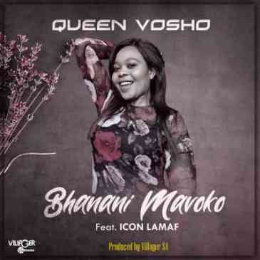 Queen Vosho Bhanani Mavoko Ft. Icon Lamaf Mp3 Fakaza Music Download