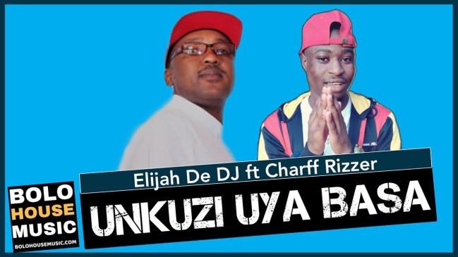Elijah De DJ Unkuzi Uya Basa Ft. Charff Rizzer Mp3 Fakaza Music Download
