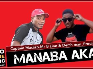 Manaba Aka Captain Maclizo x Mr B Line & Dersh Man_Prodigy Mp3 Fakaza Music Download