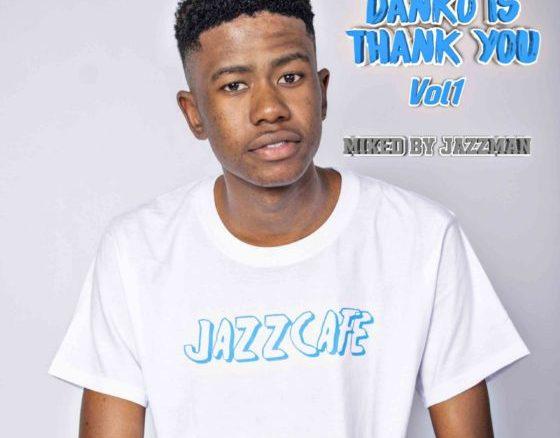 Download Jazzman Danko Is Thank You Vol. 1 Mix Mp3 Fakaza