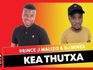 Kea Thutxa Prince J.Malizo x Dj Miner Mp3 Fakaza Music Download