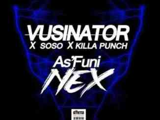 Vusinator, Soso & Killa Punch As'funi Nex Mp3 Download Fakaza