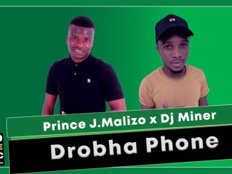 Prince J Malizo x Dj Miner Drobha Phone Mp3 Fakaza Music Download