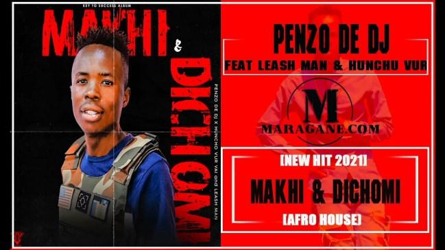 PENZO DE DJ MAKHI & DICHOMI FT LEASH MAN & HUNCHU VUR Mp3 Download