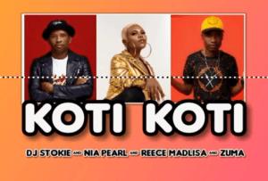 DJ Stokie, Nia Pearl, Reece Madlisa & Zuma KOTI KOTI Mp3 Fakaza Music Download