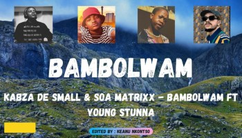 DOWNLOAD Kabza De Small & Soa Matrixx Bambolwam ft Young Stunna Mp3