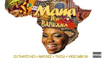 Dj Thato HD Mama Wa Batwana ft. Matazz , Tivoli & Vigo Mix SA Mp3 Download