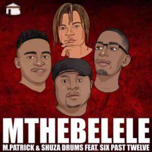Download M.Patrick & Shuza Drums Mthebelele Mp3 Fakaza