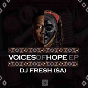 Download DJ Fresh SA Voices of Hope Ep Zip