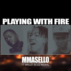 Mmasello – Playing With Fire Ft. Wallet & Lez Moral mp3 download