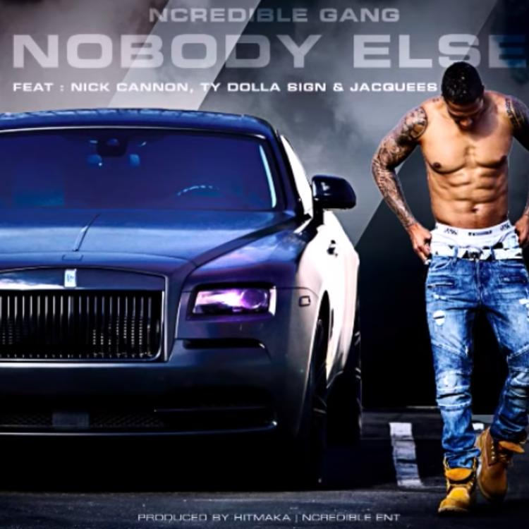 Ncredible Gang - Nobody Else Ft. Ty Dolla $ign, Jacquees & Nick Cannon Mp3 Download