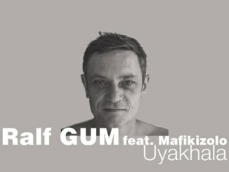 Ralf GUM – Uyakhala Main Mix (Ralf Gum Main Mix) Ft. Mafikizolo mp3 download