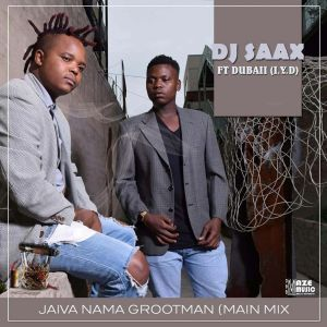 Dj Saax & Dubaii (IYD) – Jaiva NanaGrootman (Original Mix) mp3 download