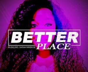 Musiq Mo & Sarah Mmekoe – Better Place (Original Mix) mp3 download