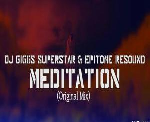DJ Giggs Superstar & Epitome Resound – Meditation (Original Mix) mp3 download