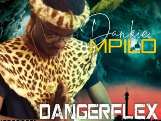 Dangerflex – Dankie Mpilo Ft. MusiholiQ & Dj Lag mp3 download