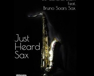 Dj General Slam & Bruno Soares Sax – Just Heard Sax (Original Mix