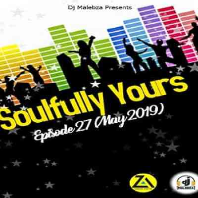 Dj Malebza – Soulfully Yours Episode27 (May 2019) mp3 download