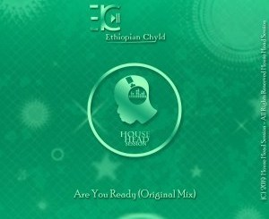 Ethiopian Chyld – Are You Ready (Original mix) mp3 download