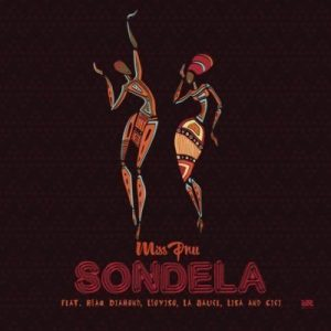 Miss Pru – Sondela Ft. Lasauce, Cici,Blaq Diamond, Loyiso,Lisa mp3 download