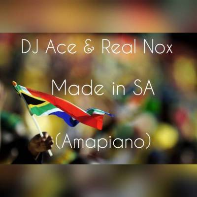 Dj Ace & Real Nox Made In Sa (Amapiano) Mp3 Download Fakaza