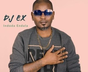 DJ Ex Indoda Endala (Extended Mix) Mp3 Download Fakaza