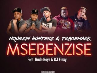 Nqubzin Hunterz & Trademark Msebenzise ft. Rudeboyz & Dj Flexy Mp3 Download Fakaza