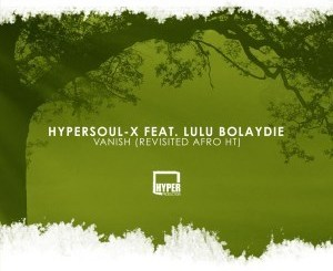 Hypersoul-X Ft. Lulu Bolaydie Vanish (Revisited Afro HT) Mp3 Download
